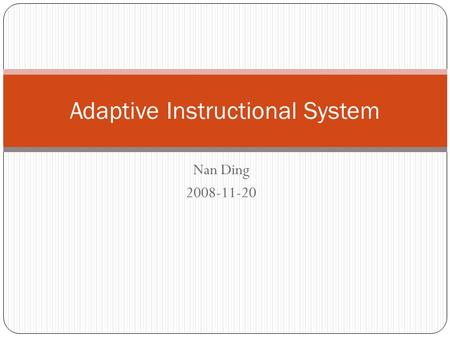 Nan Ding 2008-11-20 Adaptive Instructional System.