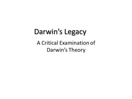 Darwin's Legacy A Critical Examination of Darwin's Theory.