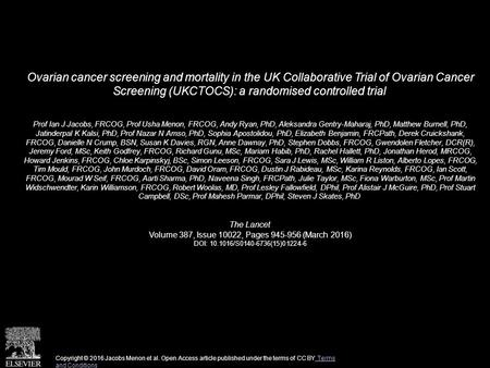 Ovarian cancer screening and mortality in the UK Collaborative Trial of Ovarian Cancer Screening (UKCTOCS): a randomised controlled trial Prof Ian J Jacobs,