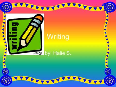 Writing by: Halie S.. 5 Parts In a writing piece there are 5 parts… Introduction 3 Main Ideas Conclusion These are all very important.