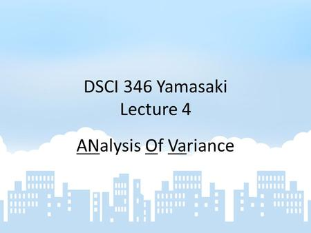 DSCI 346 Yamasaki Lecture 4 ANalysis Of Variance.