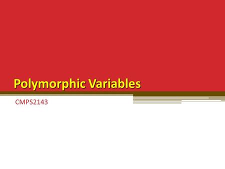 Polymorphic Variables CMPS2143. The Polymorphic Variable A polymorphic variable is a variable that can reference more than one type of object (that is,