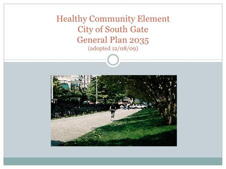 Healthy Community Element City of South Gate General Plan 2035 (adopted 12/08/09)
