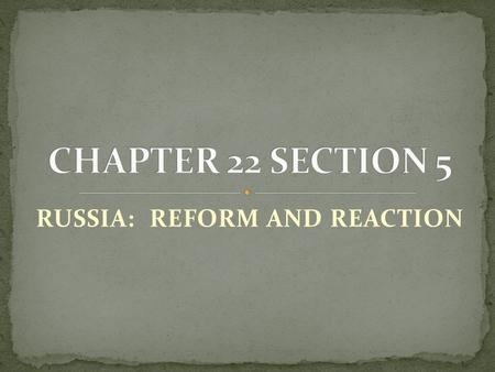RUSSIA: REFORM AND REACTION. PETER THE GREAT in the 1600's and CATHERINE THE GREAT in the 1700's greatly expanded Russia's Empire, and by the 1850's,