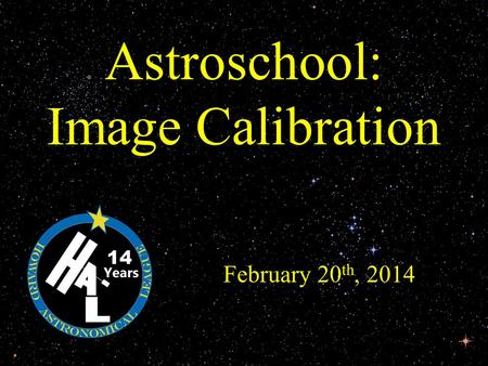 Astroschool: Image Calibration February 20 th, 2014 14.