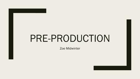 PRE-PRODUCTION Zoe Midwinter. OUTLINE, SCRIPTS AND STORYBOARDS.