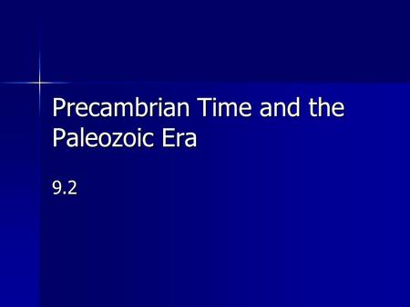 Precambrian Time and the Paleozoic Era 9.2. Evolution Evolution: an inheritable change in the characteristics within a population from one generation.