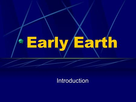 Early Earth Introduction. Earth Forms Scientists hypothesize that Earth formed about 4.6 billion years ago. They also believe that Earth started as a.