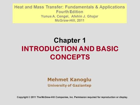 Chapter 1 INTRODUCTION AND BASIC CONCEPTS Copyright © 2011 The McGraw-Hill Companies, Inc. Permission required for reproduction or display. Heat and Mass.