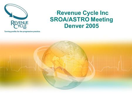 Revenue Cycle Inc SROA/ASTRO Meeting Denver 2005.