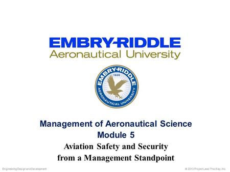 Management of Aeronautical Science Module 5 Aviation Safety and Security from a Management Standpoint © 2013 Project Lead The Way, Inc.Engineering Design.