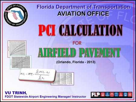 1 VU TRINH, FDOT Statewide Airport Engineering Manager/ Instructor Florida Department of Transportation AVIATION OFFICE Florida Department of Transportation.