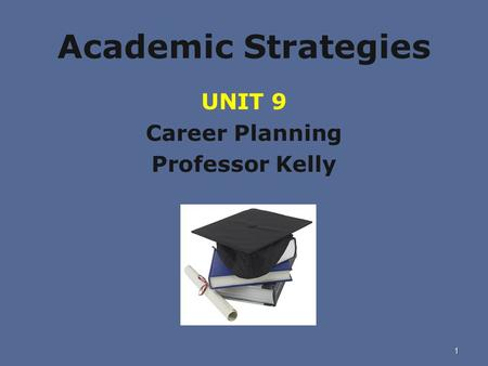 Academic Strategies UNIT 9 Career Planning Professor Kelly 1.