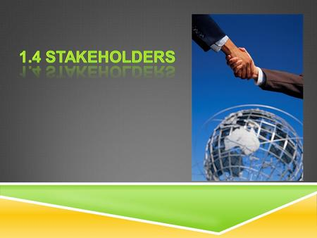 Just what is a stakeholder?  A person or group whom the product will directly or indirectly affect  Stakeholders can be divided into internal and external.