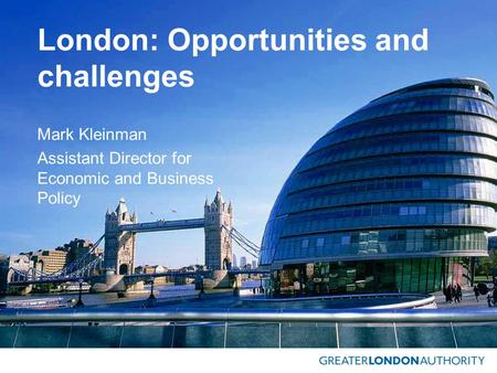 London: Opportunities and challenges Mark Kleinman Assistant Director for Economic and Business Policy.