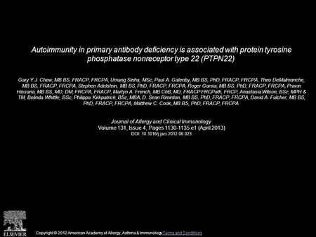 Autoimmunity in primary antibody deficiency is associated with protein tyrosine phosphatase nonreceptor type 22 (PTPN22) Gary Y.J. Chew, MB BS, FRACP,