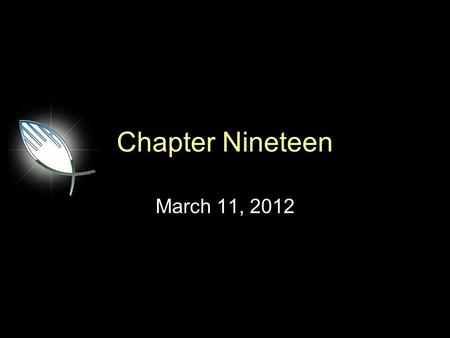 Chapter Nineteen March 11, 2012. Agenda Thought for the Week – Speaking the Truth in Love Review Chapter Eighteen Summary Chapter Nineteen.