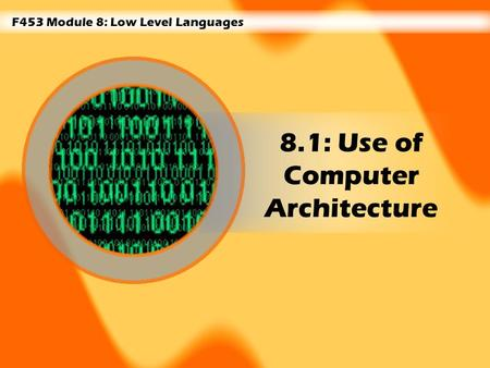 F453 Module 8: Low Level Languages 8.1: Use of Computer Architecture.