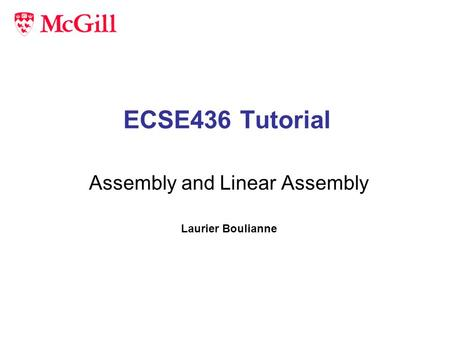 ECSE436 Tutorial Assembly and Linear Assembly Laurier Boulianne.