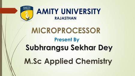 AMITY UNIVERSITY RAJASTHAN Present By M.Sc Applied Chemistry.