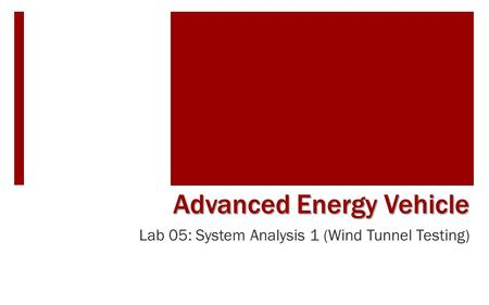 Lab 05: System Analysis 1 (Wind Tunnel Testing) Advanced Energy Vehicle.
