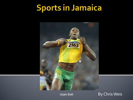 Usain Bolt By Chris Weis.  Jamaica feels honored to have the most success per capita of any country of the world in Track and Field.  Jamaicans first.