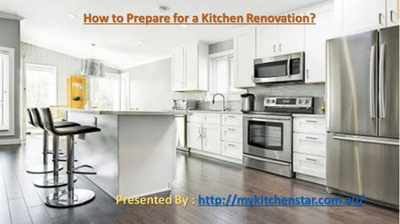 How to Prepare for a Kitchen Renovation? Presented By :
