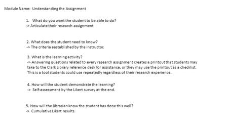Module Name: Understanding the Assignment 1.What do you want the student to be able to do? -> Articulate their research assignment 2. What does the student.