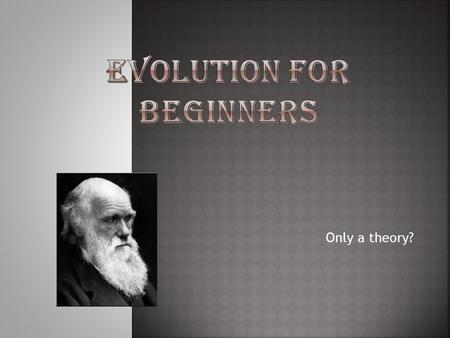 Only a theory?.  Evolution is not a belief system. It is a scientific concept. It has no role in defining religion or religious beliefs  Evolution is.