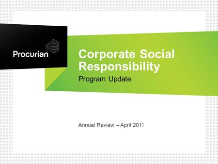 Annual Review – April 2011 Corporate Social Responsibility Program Update.