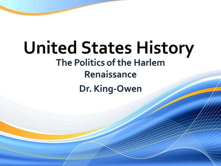 United States History The Politics of the Harlem Renaissance Dr. King-Owen.