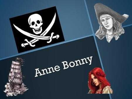 Anne Bonny. Background Daughter of Mary Brennan and William McCormac Daughter of Mary Brennan and William McCormac Born in Ireland around 1700 Born in.
