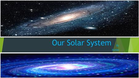 Our Solar System By Porter. A star is a ball of fire and gases. Are sun is the biggest star in solar system. With out the sun all life on Earth would.