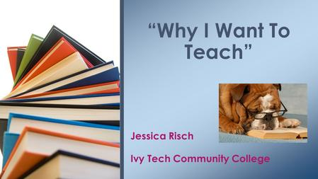 "Jessica Risch Ivy Tech Community College ""Why I Want To Teach"""