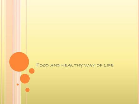 F OOD AND HEALTHY WAY OF LIFE. 5 BASICS OF HEALTHY WAY OF LIFE Healthy way of life - is this something abstract and unreachable nowadays? Of course not!