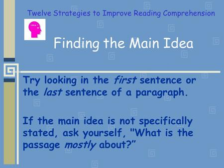 Finding the Main Idea Try looking in the first sentence or the last sentence of a paragraph. If the main idea is not specifically stated, ask yourself,