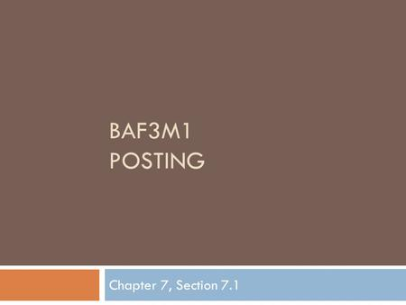 BAF3M1 POSTING Chapter 7, Section 7.1. Recall:  We used T-accounts to emphasize accounting theory  Accountants use the General Journal to record transactions.