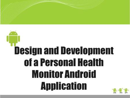 Design and Development of a Personal Health Monitor Android Application.