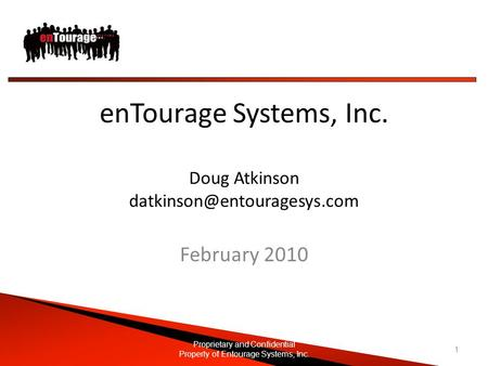 EnTourage Systems, Inc. Doug Atkinson February 2010 Proprietary and Confidential Property of Entourage Systems, Inc. 1.