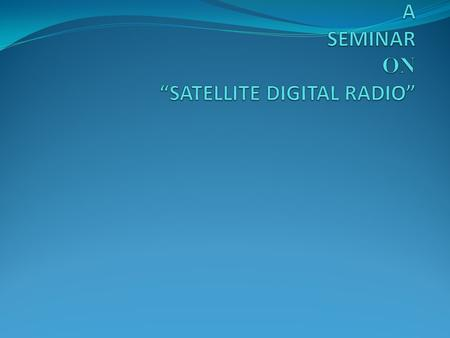 "A SEMINAR ON ""SATELLITE DIGITAL RADIO"""