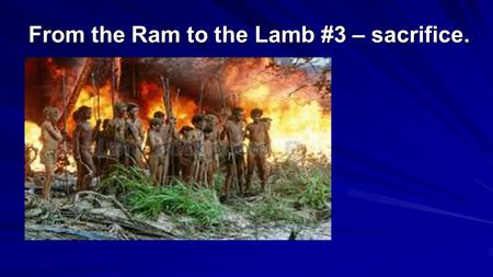 From the Ram to the Lamb #3 – sacrifice.. Protect and respect human life Be true to your husband or wife Do not take what belongs to others Do not lie.