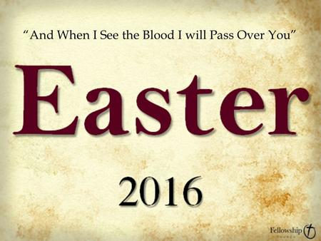 "Easter2016 ""And When I See the Blood I will Pass Over You"""