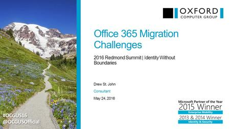 Office 365 Migration Challenges Drew St. John 2016 Redmond Summit | Identity Without Boundaries May 24, 2016 Consultant