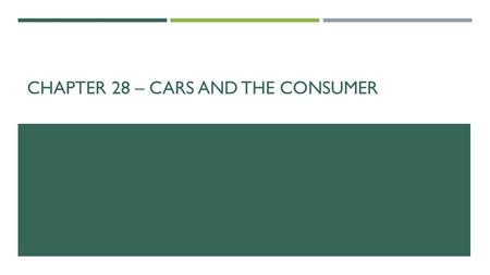 CHAPTER 28 – CARS AND THE CONSUMER. BUYING A CAR  When you shop for a car, you should consider:  Safety  Price  Quality  Warranty  Fuel economy.