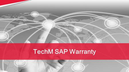TechM SAP Warranty. 2 Copyright © 2014 Tech Mahindra. All rights reserved. Warranty ‒ Manage Dealer claims using inbuilt system and business validations.