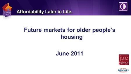 Affordability Later in Life. Future markets for older people's housing June 2011.