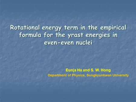 Rotational energy term in the empirical formula for the yrast energies in even-even nuclei Eunja Ha and S. W. Hong Department of Physics, Sungkyunkwan.