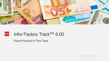 Template v4 September 27, 2012 1 Copyright © 2012. Infor. All Rights Reserved. www.infor.com 1 Infor Factory Track TM 6.00 Payroll Process in Time Track.