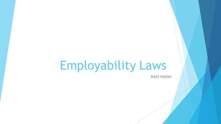 Employability Laws Matt Haller. Americans with Disabilities Act – 1990 (ADA) Nation's first comprehensive civil rights law addressing the needs of people.