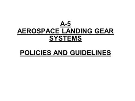 A-5 AEROSPACE LANDING GEAR SYSTEMS POLICIES AND GUIDELINES.